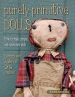 Purely Primitive Dolls : How to Make Simple, Old-Fashioned Dolls - Barb Moore