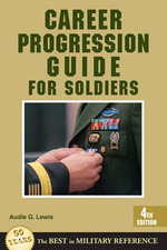 Career Progression Guide for Soldiers : 4th Edition - Audie G. Lewis