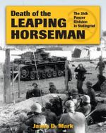 Death of the Leaping Horseman : The 24th Panzer Division in Stalingrad - Jason D. Marks