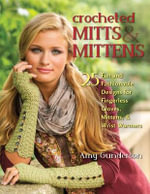Crocheted Mitts & Mittens : 25 Fun and Fashionable Designs for Fingerless Gloves, Mittens, and Wrist Warmers - Amy Gunderson