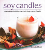 Soy Candles : How to Make Soy Wax Candles - Glenda Short