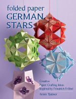 Folded Paper German Stars : Creative Papercrafting Ideas Inspired by Friedrich Frobel - Armin Taubner