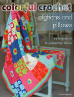 Colorful Crochet Afghans and Pillows : 19 Projects to Brighten Your Home - Kristel Salgarollo