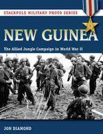 New Guinea : The Allied Jungle Campaign in World War II - Jon Diamond