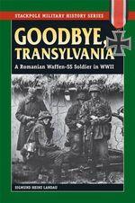Goodbye, Transylvania : A Romanian Waffen Ss Soldier in WWII - Sigmund Heinz Landau