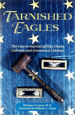 Tarnished Eagles : The Courts-Martial of Fifty Union Colonels and Lieutenant Colonels - Thomas P. Lowry