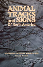 Animal Tracks and Signs of North America : The Guide for Serious Photographers - Richard P. Smith