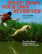 Speed Train Your Own Retriever : The Quick, Efficient, Proven System for Training a Finished Dog - Larry Mueller
