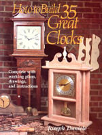 How to Build 35 Great Clocks : Complete with Working Plans, Drawings, and Instructions - Joseph W. Daniele