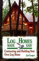 Log Homes Made Easy : Contracting and Building Your Own Log Home - Jim Cooper