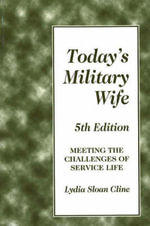 Today's Military Wife : Meeting the Challenges of Service Life - Lydia Sloan Cline