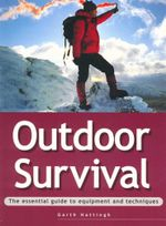 Outdoor Survival : The essential guide to equipment and techniques - Garth Hattingh