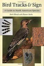 Bird Tracks and Sign : A Guide to North American Species - Lawrence Mark Elbroch