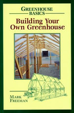 Building Your Own Greenhouse :  Greenhouse Basics - Mark Freeman