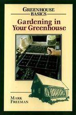 Gardening in Your Greenhouse :  Greenhouse Basics - Mark Freeman