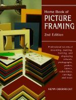 Home Book of Picture Framing : Professional Secrets of Mounting, Matting, Framing, and Displaying Artwork, Photographs, Posters, Fabrics, Collectibles, Carvings, and More - Kenn Oberrecht
