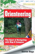 Orienteering : The Sport of Navigating with Map and Compass - Steven Boga