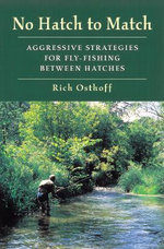 No Hatch to Match : Aggressive Strategies for Fly-fishing Between Hatches - Rich Osthoff