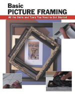 Basic Picture Framing : All the Skills and Tools You Need to Get Started