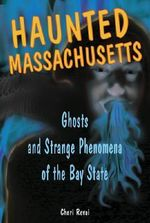 Haunted Massachusetts : Ghosts and Strange Phenomena of the Bay State - Cheri Revai