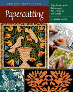Papercutting : Tips, Tools and Techniques for Learning the Craft - Claudia Hopf