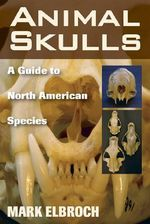 Animal Skulls : A Guide to North American Species - Lawrence Mark Elbroch