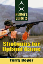 Hunter's Guide to Shotguns for Upland Game - Terry Boyer