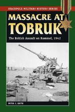 Massacre at Tobruk : The British Assault on Rommel, 1942 - Peter C. Smith