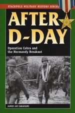 After D-Day : Operation Cobra and the Normandy Breakout - James Jay Carafano