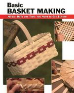 Basic Basket Making : All the Skills You Need to Get Started