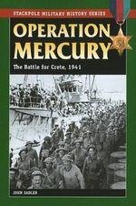 Operation Mercury : The Battle for Crete, 1941 - John Sadler