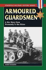 Armoured Guardsmen : A War Diary from Normandy to the Rhine - Robert Boscawen