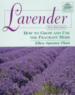 Lavender : How to Grow and Use the Fragrant Herb - Ellen Spector Platt
