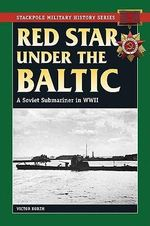 Red Star Under the Baltic : A Soviet Submariner in World War II - Viktor Korzh