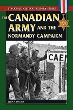 Canadian Army and the Normandy Campaign - John A. English
