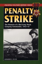 Penalty Strike : The Memoirs of a Red Army Penal Company Commander, 1943-45 - Alexander V. Ply'cyn