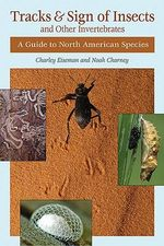 Tracks and Sign of Insects and Other Invertebrates : A Guide to North American Species - Charley Eiseman