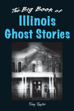 The Big Book of Illinois Ghost Stories - Troy Taylor