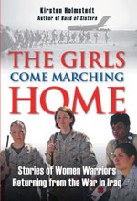 The Girls Come Marching Home : Stories of Women Warriors Returning from the War in Iraq: Stories of Women Warriors Returning from the War in Iraq - Kirsten Holmstedt