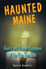 Haunted Maine : Ghosts and Strange Phenomena of the Pine Tree State - Charles A. Jr. Stansfield