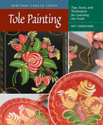 Tole Painting : Tips, Tools, and Techniques for Learning the Craft - Pat Oxenford