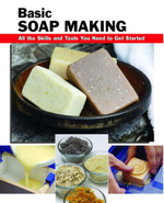 Basic Soap Making : All the Skills and Tools You Need to Get Started - Elizabeth Letcavage
