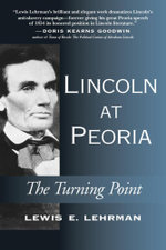 Lincoln at Peoria : The Turning Point - Lewis E. Lehrman