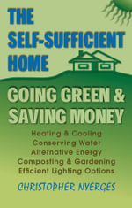 The Self-Sufficient Home : Going Green and Saving Money - Christopher Nyerges
