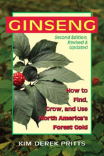 Ginseng : How to Find, Grow, and Use America's Forest Gold - Kim Derek Pritts