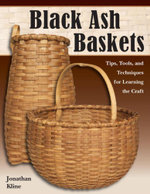 Black Ash Baskets : Tips, Tools, and Techniques for Learning the Craft - Jonathan Kline