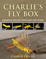 Charlie's Fly Box : Signature Flies for Fresh and Salt Water - Charlie Craven