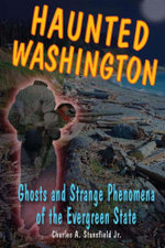 Haunted Washington : Ghosts and Strange Phenomena of the Evergreen State: Ghosts and Strange Phenomena of the Evergreen State - Jr. Charles a. Stansfield