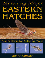 Matching Major Eastern Hatches : New Patterns for Selective Trout - Henry Ramsay