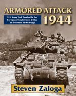 Armored Attack 1944 : U.S. Army Tank Combat in the European Theater from D-Day to the Battle of the Bulge - Steven Zaloga